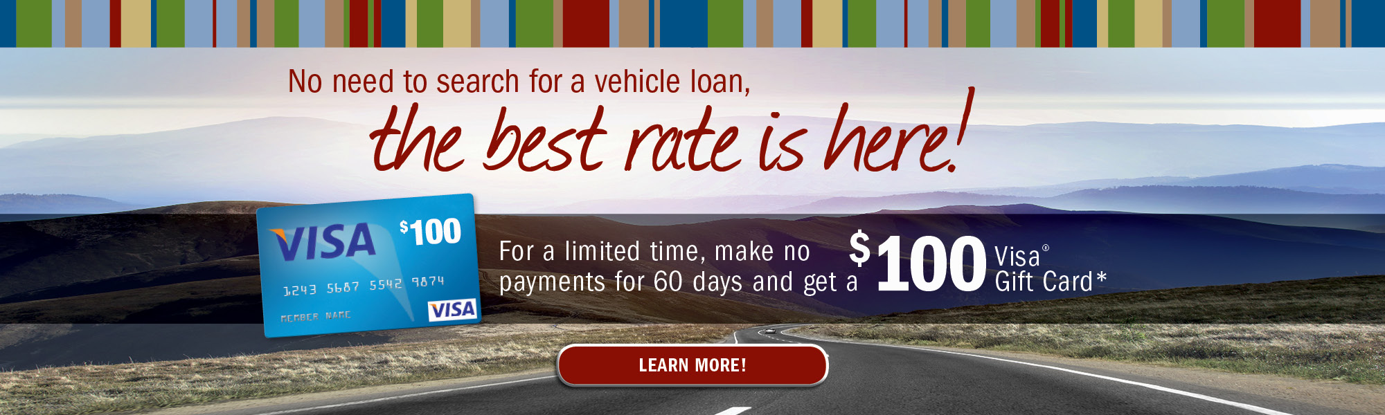 The best rate is here! For a limited time, make no payments for 60 days and get a 100 dollar Visa gift card